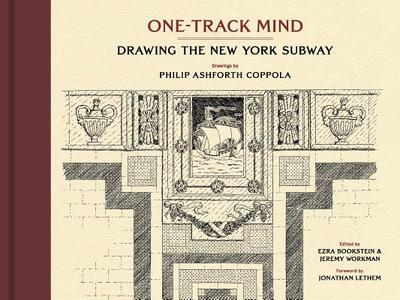 One-Track Mind: Drawing the New York Subway - Coppola, Philip Ashforth, and Bookstein, Ezra (Editor), and Workman, Jeremy (Editor)