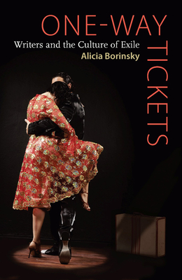 One-Way Tickets: Writers and the Culture of Exile - Borinsky, Alicia