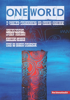 One World: A Global Anthology of Short Stories - Ngozi Adichie, Chimamanda, and Lahiri, Jhumpa