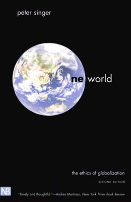 One World: The Ethics of Globalization, Second Edition - Singer, Peter, Professor (Preface by)