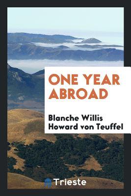 One Year Abroad - Teuffel, Blanche Willis Howard Von