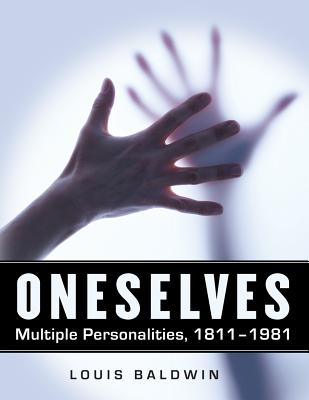 Oneselves: Multiple Personalities, 1811-1981 - Baldwin, Louis