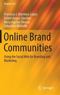 Online Brand Communities: Using the Social Web for Branding and Marketing - Martinez-Lopez, Francisco J, and Anaya, Rafael, and Aguilar, Rocio