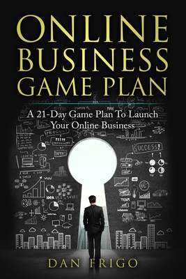 Online Business Game Plan: A 21-Day Game Plan To Launch Your Online Business - Frigo, Dan