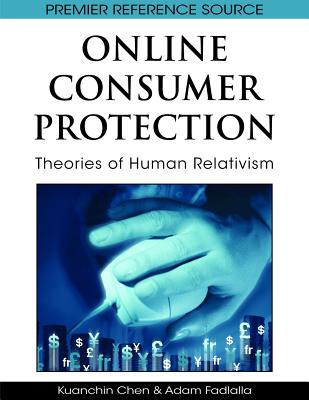 Online Consumer Protection: Theories of Human Relativism - Chen, Kuanchin (Editor), and Fadlalla, Adam (Editor)