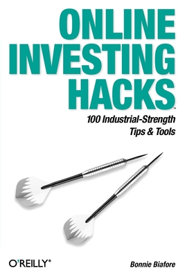 Online Investing Hacks: 100 Industrial-Strength Tips & Tools - Biafore, Bonnie