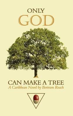 Only God Can Make a Tree - Roach, Bertram