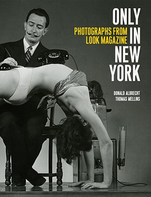 Only in New York: Photographs from Look Magazine - Albrecht, Donald, and Mellins, Thomas