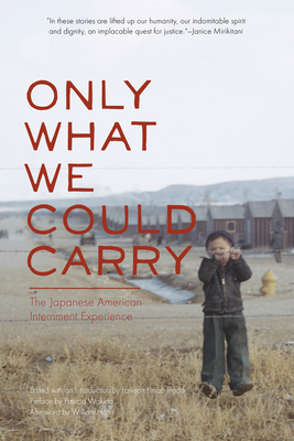 Only What We Could Carry: The Japanese American Internment Experience - Inada, Lawson Fusao (Editor), and Wakida, Patricia (Preface by), and Hohri, William (Afterword by)