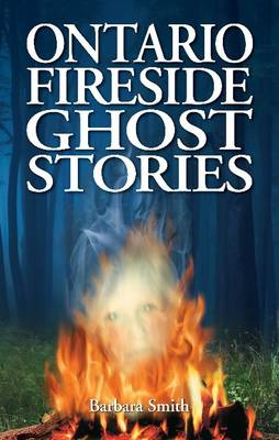 Ontario Fireside Ghost Stories - Smith, Barbara