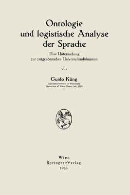 Ontologie Und Logistische Analyse Der Sprache: Eine Untersuchung Zur Zeitgenossischen Universaliendiskussion - Kung, Guido
