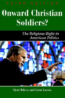 Onward Christian Soldiers: The Religious Right in American Politics - Wilcox, Clyde, Professor, and Larson, Carin, and Robinson, Carin