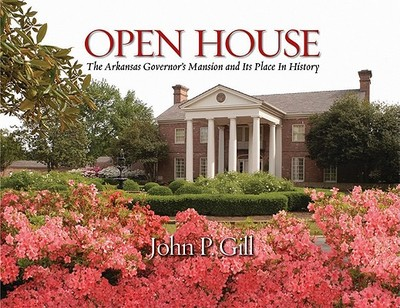 Open House: The Arkansas Governor's Mansion and Its Place in History -