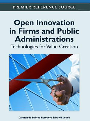Open Innovation in Firms and Public Administrations: Technologies for Value Creation - de Pablos Heredero, Carmen (Editor), and Berzosa, David Lopez (Editor)