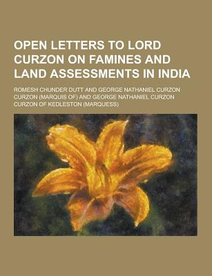 Open Letters to Lord Curzon on Famines and Land Assessments in India - Dutt, Romesh Chunder