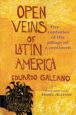 Open Veins of Latin America: Five Centuries of the Pillage of a Continent - Galeano, Eduardo, and Belfrage, Cedric (Translated by), and Allende, Isabel (Introduction by)