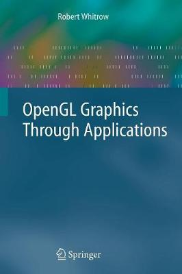 OpenGL Graphics Through Applications - Whitrow, Robert