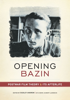 Opening Bazin: Postwar Film Theory and Its Afterlife - Andrew, Dudley (Editor)