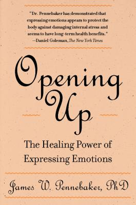 Opening Up, Second Edition: The Healing Power of Expressing Emotions - Pennebaker, James W, PhD