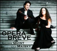 Opera Breve - Lily Maisky (piano); Philippe Quint (violin)