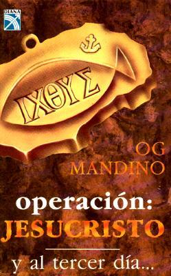Operacion Jesucristo y Al Tercer Dia - Og, Mandino