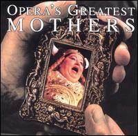 Opera's Greatest Mothers - Cornelia Kallisch (mezzo-soprano); Ezio Flagello (bass); Fiorenza Cossotto (mezzo-soprano); Giuseppe Baratti (tenor);...