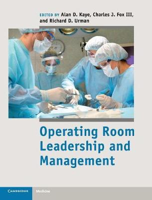 Operating Room Leadership and Management - Kaye, Alan D. (Editor), and Fox, Charles J., III (Editor), and Urman, Richard D., MD (Editor)
