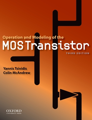 Operation and Modeling of the Mos Transistor - Tsividis, Yannis