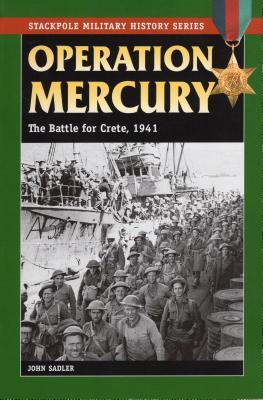 Operation Mercury: The Battle for Crete, 1941 - Sadler, John