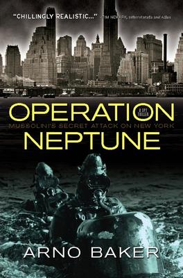 Operation Neptune: Mussolini's Secret Attack on New York - Baker, Arno