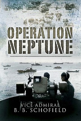Operation Neptune: The Inside Story of Naval Operations for the Normandy Landings 1944 - Schofield, B B