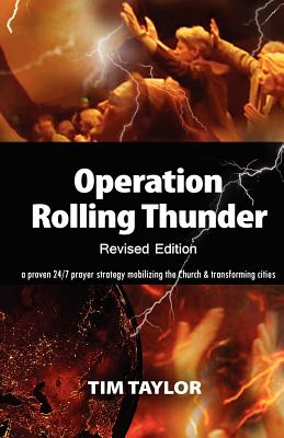 Operation Rolling Thunder: A proven 24/7 prayer strategy mobilizing the Church and transforming cities - Taylor, Tim