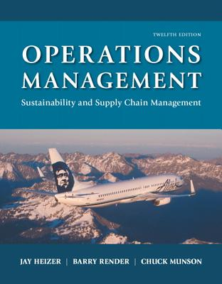 Operations Management: Sustainability and Supply Chain Management - Heizer, Jay, and Render, Barry, and Munson, Chuck