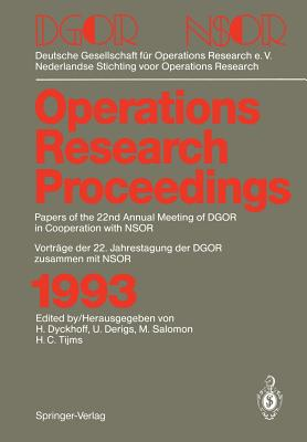 Operations Research Proceedings 1993: Dgor/Nsor Papers of the 22nd Annual Meeting of Dgor in Cooperation with Nsor / Vorträge Der 22. Jahrestagung Der Dgor Zusammen Mit Nsor - Dyckhoff, Harald (Editor), and Derigs, Ulrich (Editor), and Salomon, Marc (Editor)