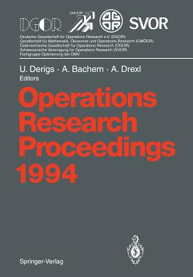 Operations Research Proceedings 1994: Selected Papers of the International Conference on Operations Research, Berlin, August 30 - September 2, 1994 - Derigs, Ulrich (Editor), and Bachem, Achim (Editor), and Drexl, Andreas (Editor)