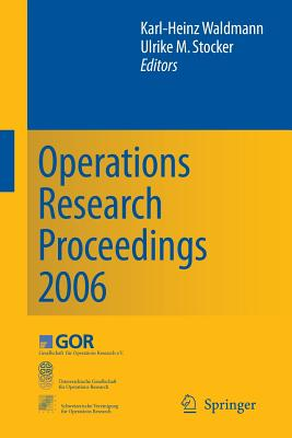 Operations Research Proceedings: Selected Papers of the Annual International Conference of the German Operations Research Society (GOR), Jointly Organized with the Austrian Society of Operations Research (OGOR) and the Swiss Society of Operations... - Waldmann, Karl-Heinz (Editor)