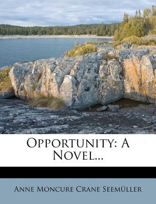 Opportunity: A Novel... - Anne Moncure Crane Seem Ller (Creator)