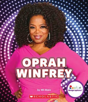 Oprah Winfrey: An Inspiration to Millions (Rookie Biographies) - Mara, Wil
