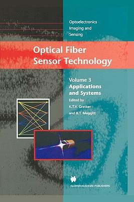 Optical Fiber Sensor Technology: Applications and Systems - Grattan, L.S. (Editor), and Meggitt, B.T. (Editor)