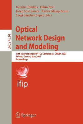 Optical Network Design and Modeling: 11th International IFIP TC6 Conference, ONDM 2007, Athens, Greece, May 29-31, 2007, Proceedings - Tomkos, Ioannis (Editor), and Mahasveta (Editor), and Sole-Pareta, Josep (Editor)