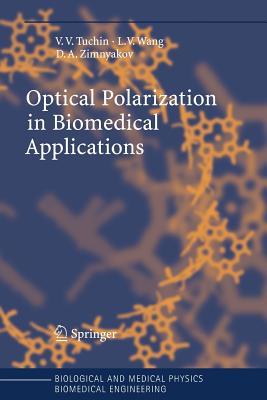 Optical Polarization in Biomedical Applications - Tuchin, Valery V., and Wang, Lihong, and Zimnyakov, Dmitry A.