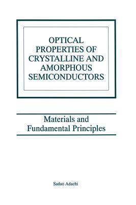 Optical Properties of Crystalline and Amorphous Semiconductors: Materials and Fundamental Principles - Adachi, Sadao