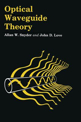 Optical Waveguide Theory - Snyder, A W, and Love, J