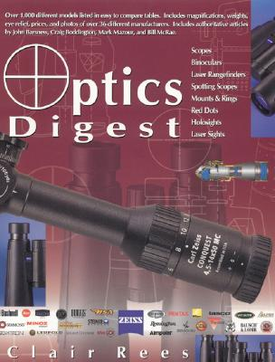 Optics Digest: Scopes, Binoculars, Range Finders and Spotting Scopes - Rees, Clair F