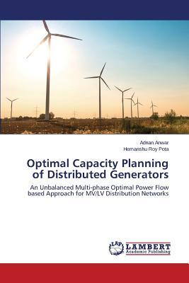 Optimal Capacity Planning of Distributed Generators - Anwar Adnan, and Pota Hemanshu Roy