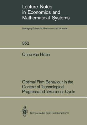 Optimal Firm Behaviour in the Context of Technological Progress and a Business Cycle - Hilten, Onno Van