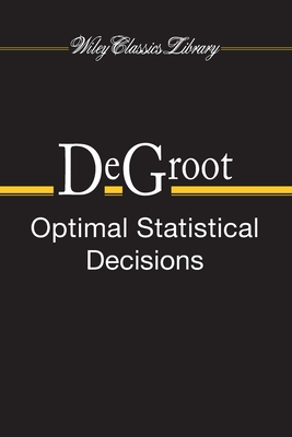 Optimal Statistical Decisions - deGroot, Morris H