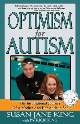 Optimism for Autism: The Inspiring Journey of a Mother and Her Autistic Son - King, Susan, and King, Patrick