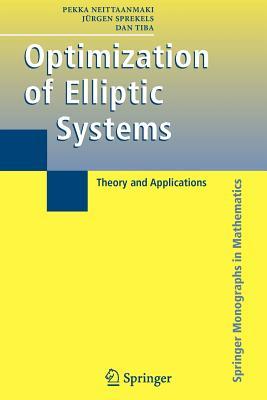Optimization of Elliptic Systems: Theory and Applications - Neittaanmaki, Pekka, and Sprekels, Jurgen, and Tiba, Dan
