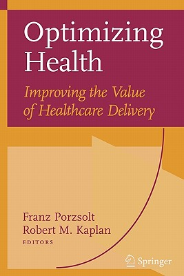 Optimizing Health: Improving the Value of Healthcare Delivery - Porzsolt, Franz (Editor), and Kaplan, Robert M. (Editor)